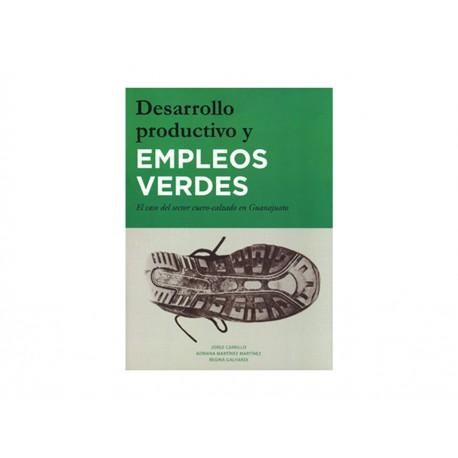Desarrollo Productivo y Empleos Verdes el Caso del Sector Cuero Calzado en Guanajuato - Envío Gratuito