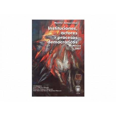 Instituciones Actores y Procesos Democráticos en México 2007 - Envío Gratuito