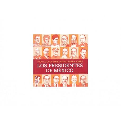 Todo Lo Que Siempre Quiso Saber Sobre Presidentes de México - Envío Gratuito