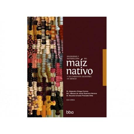 Diversidad y Distribución Del Maíz Nativo y Sus Parientes Silvestres en México - Envío Gratuito
