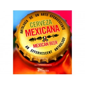 Cerveza Mexicana Antología de Un Arte Efervescente Mexican Beer An Effervescent Anthology - Envío Gratuito