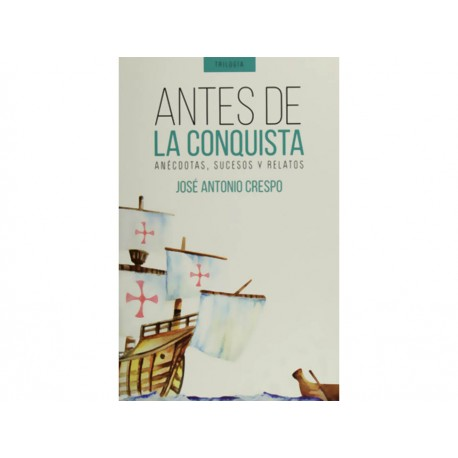 Antes de la Conquista: Anécdotas, Sucesos y Relatos - Envío Gratuito